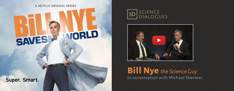Watch the Science Dialogue between Bill Nye and Michael Shermer