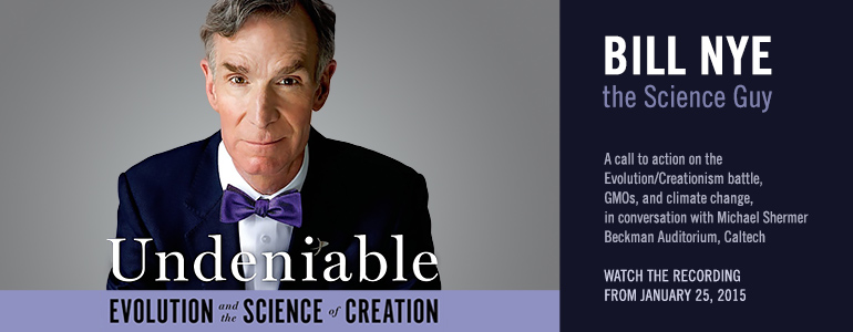 Watch Bill Nye, in conversation with Michael Shermer, broadcast live from Caltech on January 25