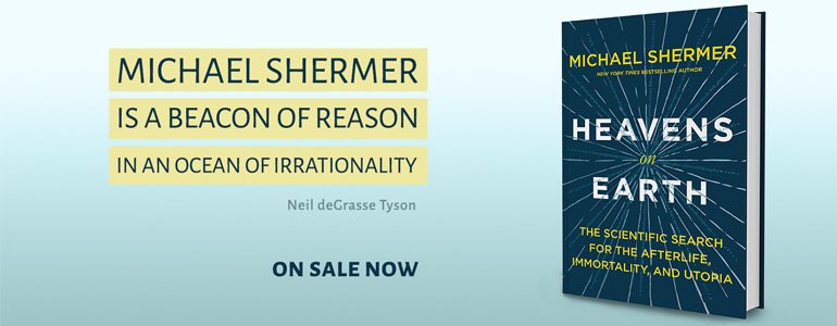 Heavens on Earth, the new book by bestselling author Michael Shermer, available now!