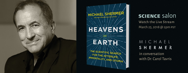 Watch Michael Shermer in Science Salon # 18 on March 25, 2018 at 2pm PST
