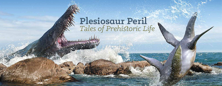 Plesiosaur Peril: Book 3 in the Tales of Prehistoric Life series, available March 1, 2014. Order your copy today for $16.95.