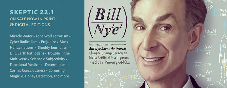 Get the latest issue of Skeptic magazine 22.1: Bill Nye Saves the World