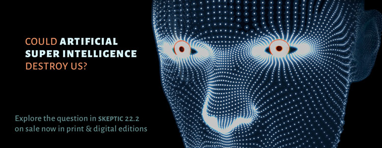Get the latest issue of Skeptic magazine 22.2: Artifical Intelligence Danger