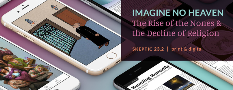 Get the latest issue of Skeptic magazine 23.2: The Rise of the Nones and the Decline of Religion