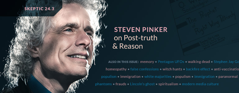 Get the latest issue of Skeptic magazine 24.3: Steven Pinker on Post-truth and Reason