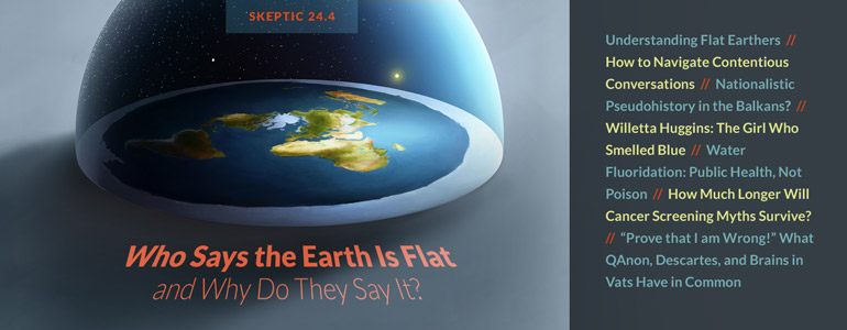 Get the latest issue of Skeptic magazine 24.4: Understanding Flat Earthers