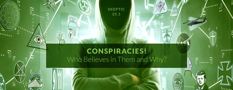 Get the latest issue of Skeptic magazine 25.1: Conspiracies!
