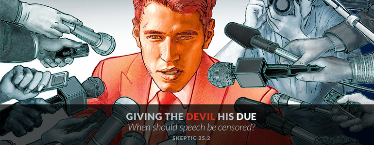 When should speech be censored? Get the new issue of Skeptic magazine (25.2): Giving the Devil His Due.