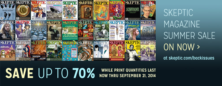 Skeptic Magazine Summer Sale: Save up to 70% off, now thru Sept. 21, 2014