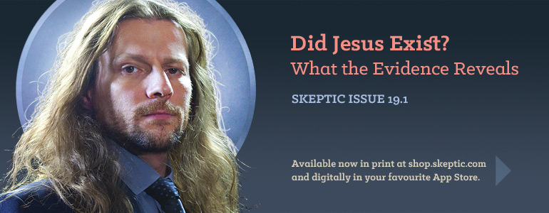 Order Skeptic Magazine 19.1: Did Jesus Exist? Available now in print and digital formats.