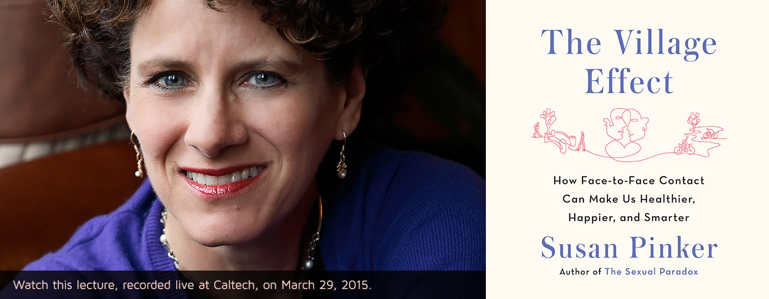 Watch Dr. Susan Pinker, broadcast live from Caltech on March 29 at 2pm (PST)