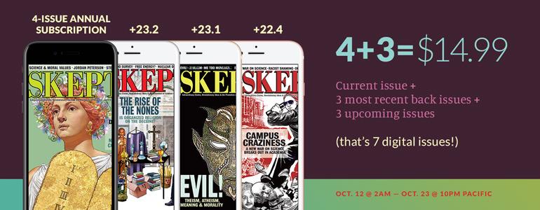 Get 7 digital SKEPTIC issues for only $14.99! Sale ends October 23, 2018.