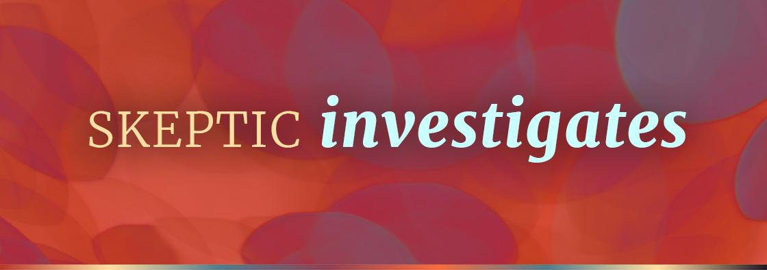 Skeptic Investigates