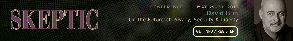 SKEPTIC CONFERENCE May 29-31, 2015, On the Future of Science and Humanity