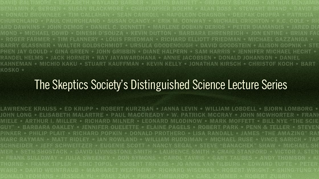The Skeptics Society's Distinguished Science Lecture Series