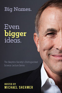 Big names. Even Bigger Ideas. The Skeptics Society's Dinstinguished Lecture Series. hosted by Michael Shermer. Nnow on Vimeo On Demand.