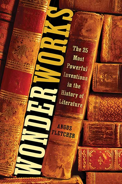 Wonderworks: The 25 Most Powerful Inventions in the History of Literature (book cover)