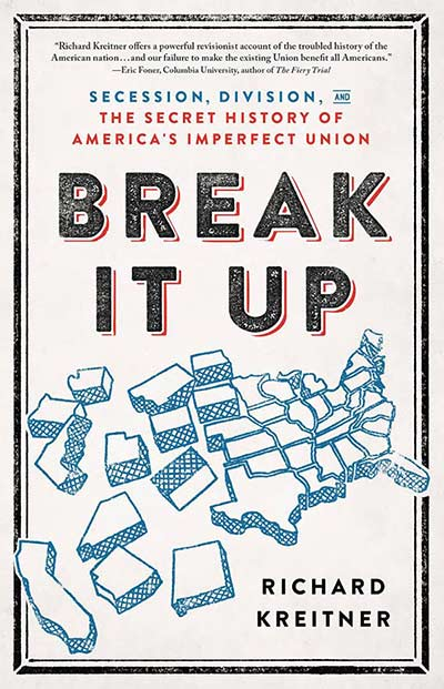 Break it Up: Secession, Division, and the Secret History of Americas Imperfect Union (book cover)