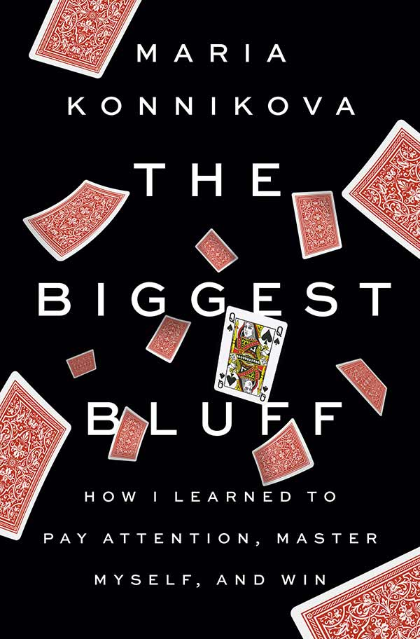 The Biggest Bluff: How I Learned to Pay Attention, Master Myself, and Win (book cover)