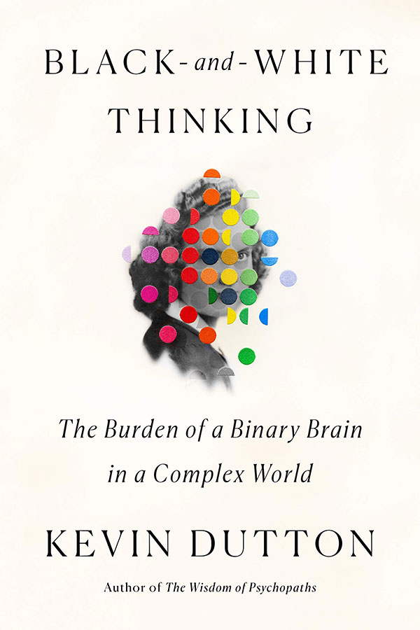 Black-and-White Thinking: The Burden of a Binary Brain in a Complex World (book cover)
