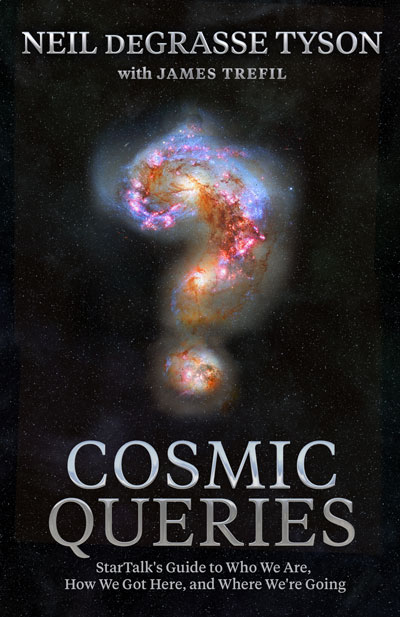 Cosmic Queries: StarTalk's Guide to Who We Are, How We Got Here, and Where We're Going (book cover)