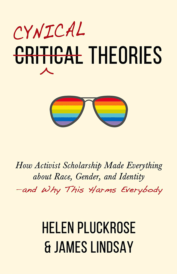 Cynical Theories: How Activist Scholarship Made Everything About Race, Gender, and Identity—and Why This Harms Everybody (book cover)