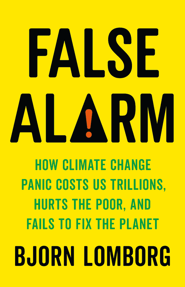 False Alarm: How Climate Change Panic Costs Us Trillions, Hurts the Poor, and Fails to Fix the Planet (book cover)