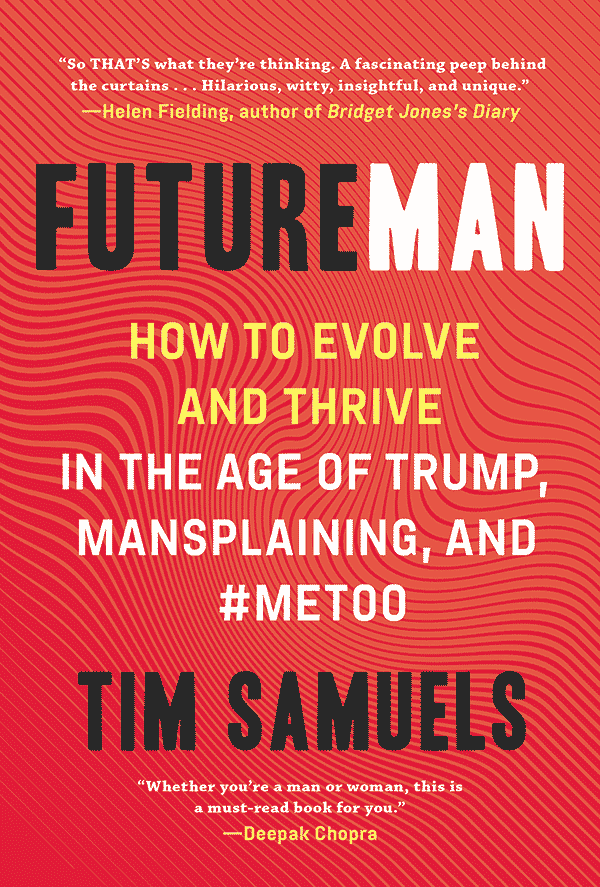 Future Man: How to Evolve and Thrive in the Age of Trump, Mansplaining, and #MeToo (book cover)