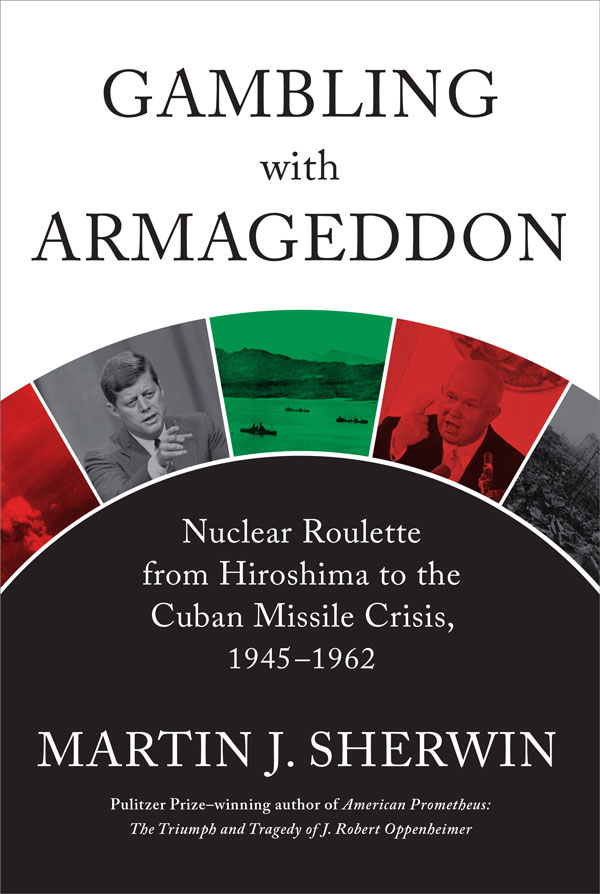 Gambling with Armageddon: Nuclear Roulette from Hiroshima to The Cuban Missile Crisis, 1945-1962 (book cover)