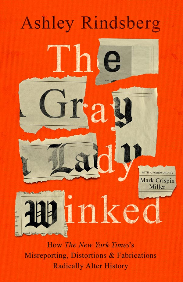 The Gray Lady Winked: How the New York Times's Misreporting, Distortions and Fabrications Radically Alter History (book cover)