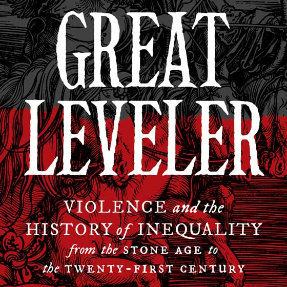 The Great Leveler: Violence and the History of Inequality from the Stone Age to the 21st Century (cover detail of book by Dr. Walter Scheidel)