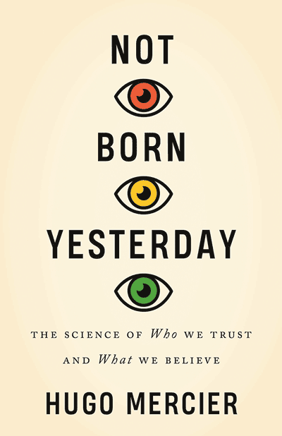 Not Born Yesterday: The Science of Who We Trust and What We Believe (book cover)