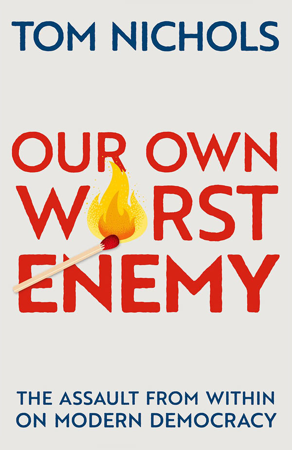 Our Own Worst Enemy: The Assault From Within on Modern Democracy (book cover)