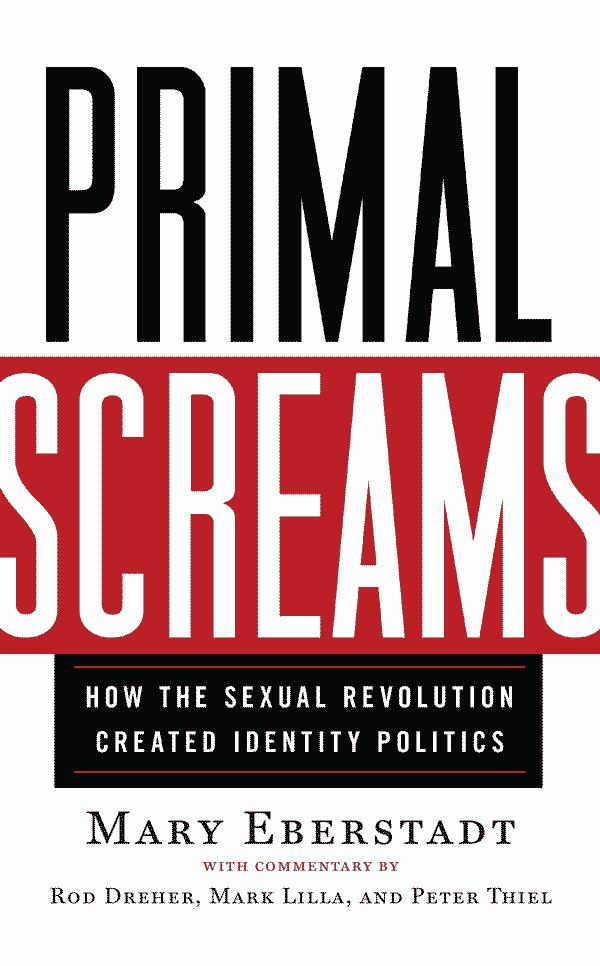 Primal Screams: How the Sexual Revolution Created Identity Politics (book cover)
