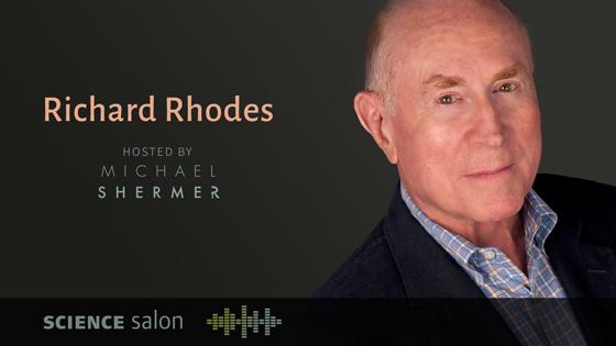 Richard Rhodes | Science Salon # 25 | May 16, 2018