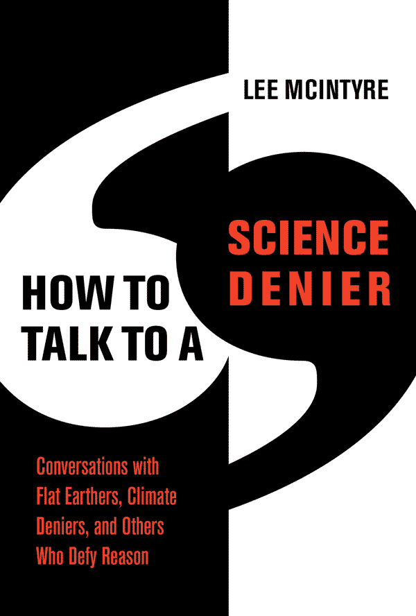 How to Talk to a Science Denier: Conversations with Flat Earthers, Climate Deniers, and Others Who Defy Reason (book cover)