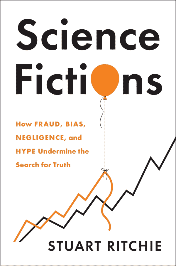 Science Fictions: How Fraud, Bias, Negligence, and Hype Undermine the Search for Truth (book cover)