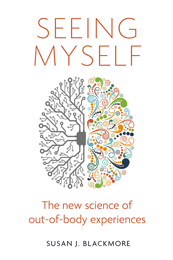 Seeing Myself: The New Science of Out-of-body Experiences, by Susan Blackmore (book cover)