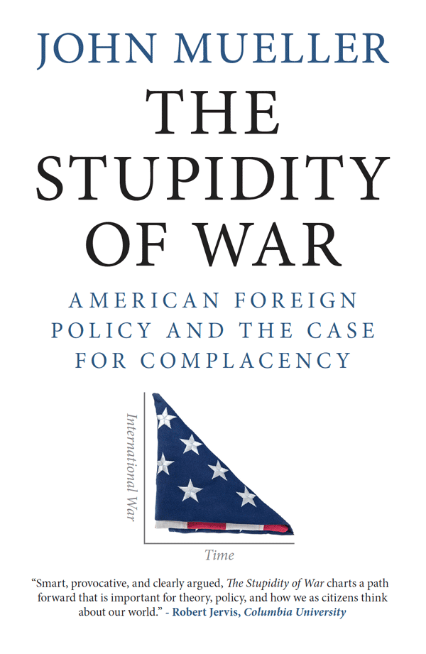 The Stupidity of War: American Foreign Policy and the Case for Complacency (book cover)