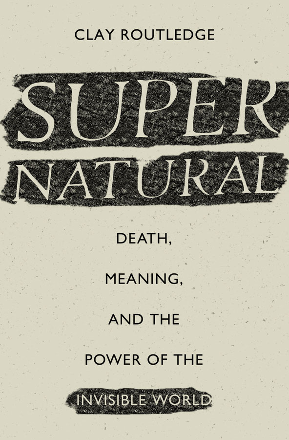 Supernatural: Death, Meaning, and the Power of the Invisible World (book cover)