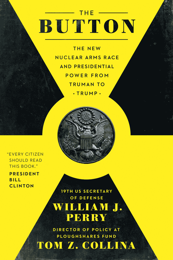 The Button: The New Nuclear Arms Race and Presidential Power from Truman to Trump (book cover)