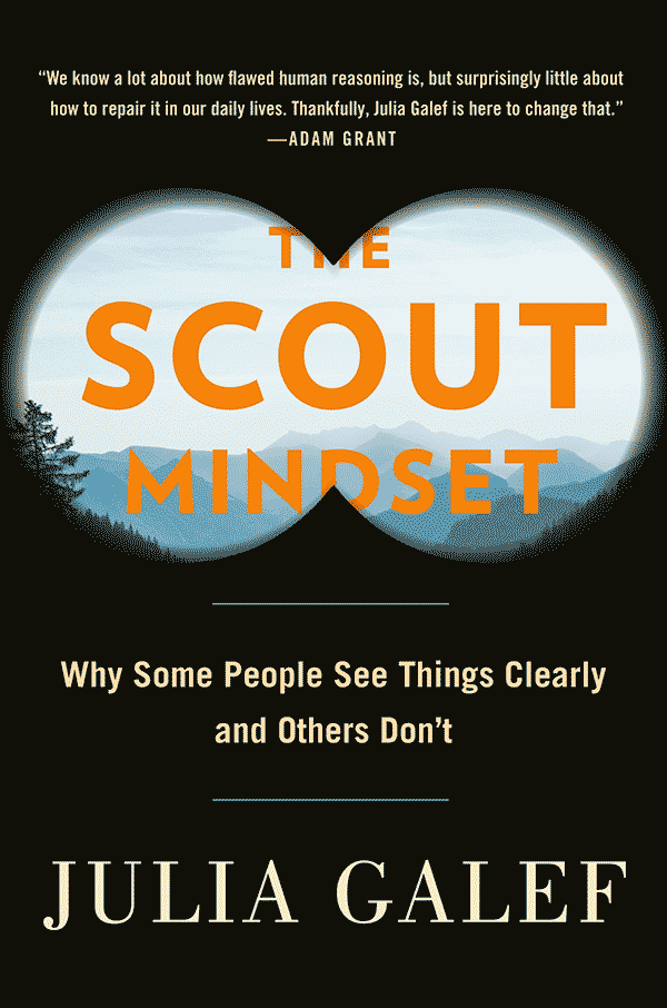 The Scout Mindset: Why Some People See Things Clearly and Others Dont (book cover)