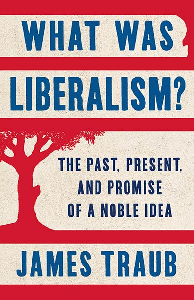 What Was Liberalism?: The Past, Present, and Promise of a Noble Idea (book cover)
