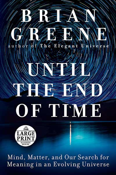 Until the End of Time: Mind, Matter, and Our Search for Meaning in an Evolving Universe (book cover)