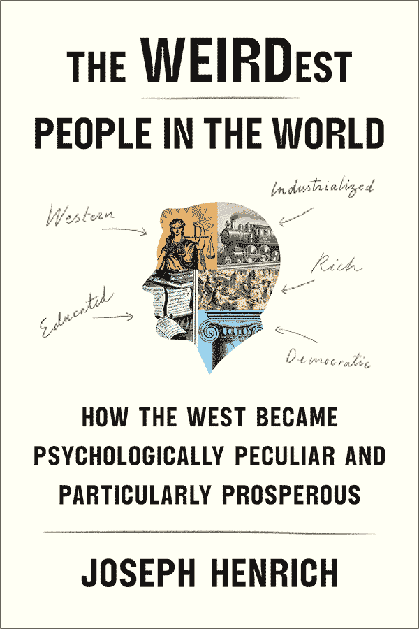 The WEIRDest People in the World: How the West Became Psychologically Peculiar and Particularly Prosperous (book cover)