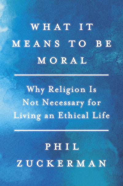 What It Means to Be Moral: Why Religion Is Not Necessary for Living an Ethical Life (book cover)