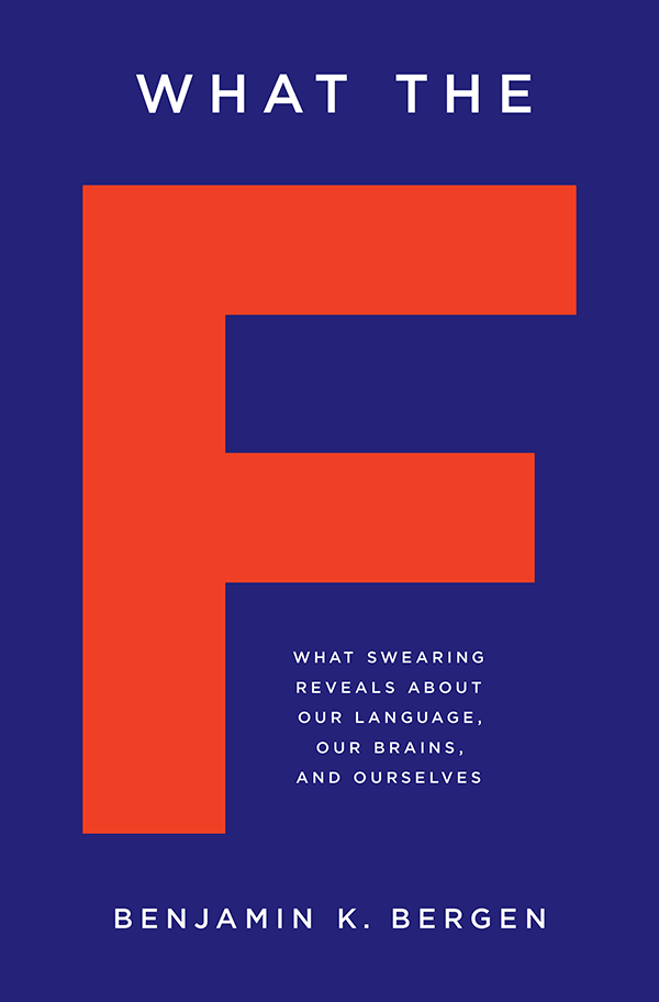 What the F: What Swearing Reveals About Our Language, Our Brains, and Ourselves (book cover)