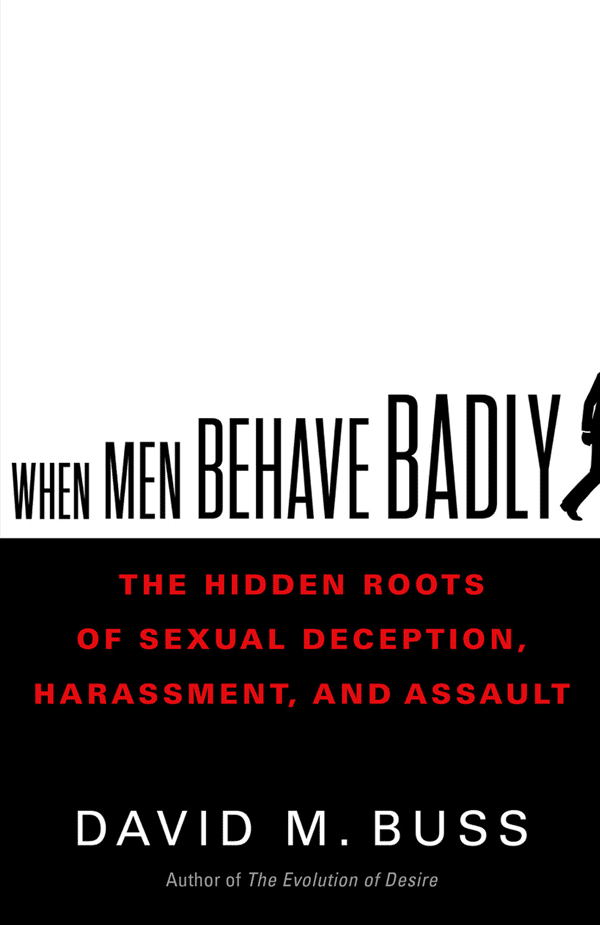 When Men Behave Badly: The Hidden Roots of Sexual Deception, Harassment, and Assault (book cover)