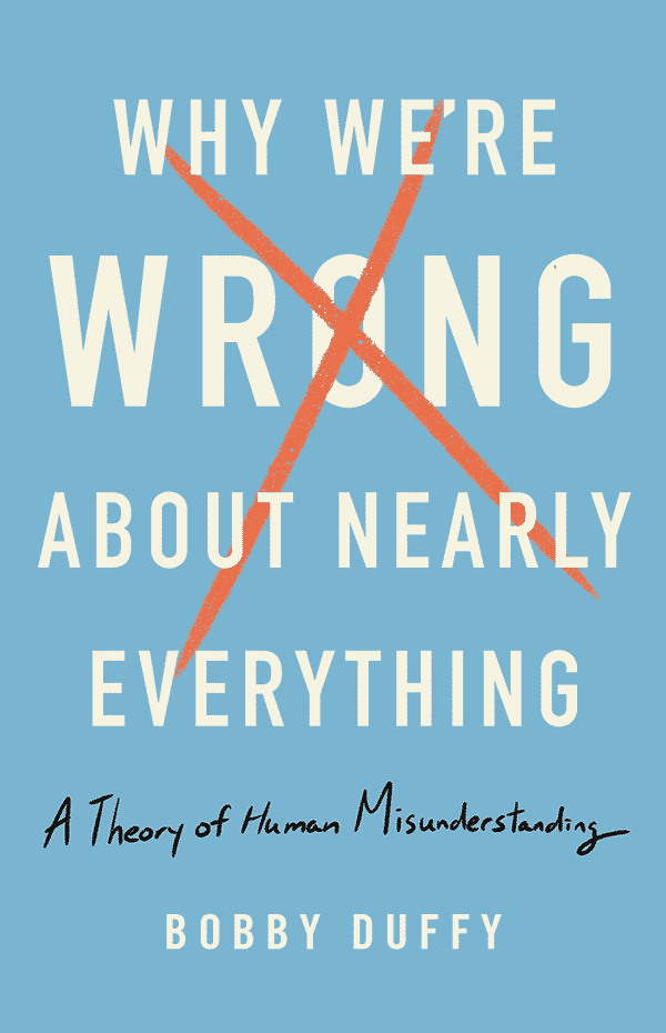 Why We're Wrong About Nearly Everything: A Theory of Human Misunderstanding (book cover)