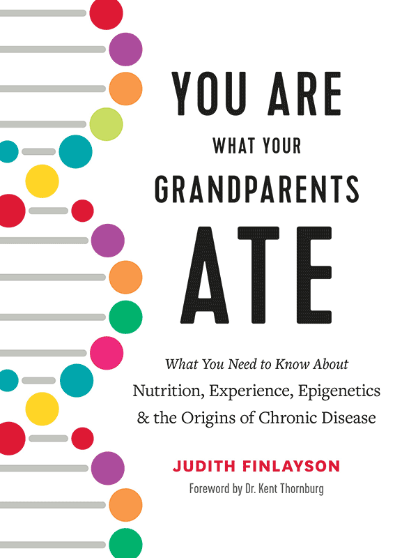 You Are What Your Grandparents Ate: What You Need to Know About Nutrition, Experience, Epigenetics and the Origins of Chronic Disease (book cover)